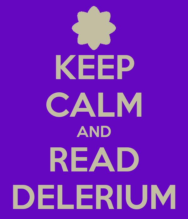 KEEP CALM AND READ DELERIUM