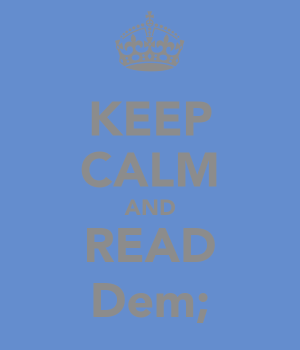 KEEP CALM AND READ Dem;