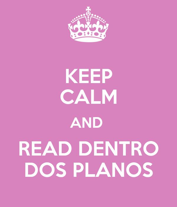 KEEP CALM AND  READ DENTRO DOS PLANOS