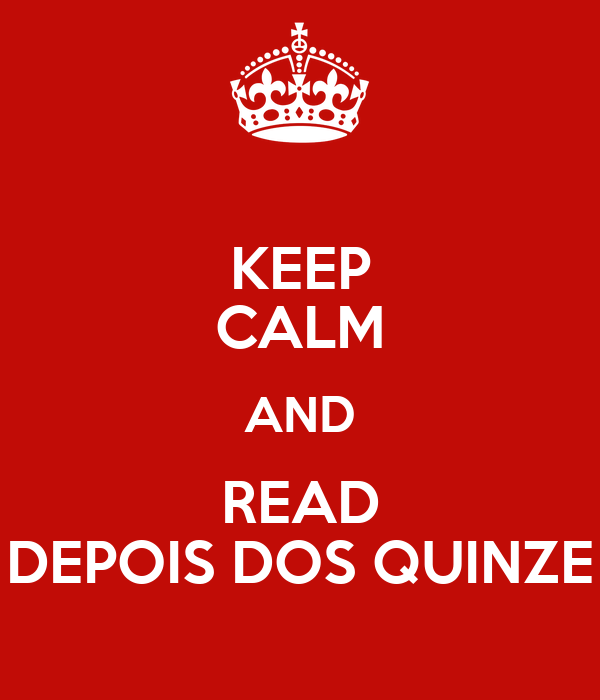 KEEP CALM AND READ DEPOIS DOS QUINZE