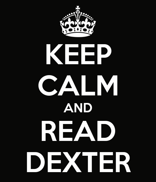 KEEP CALM AND READ DEXTER