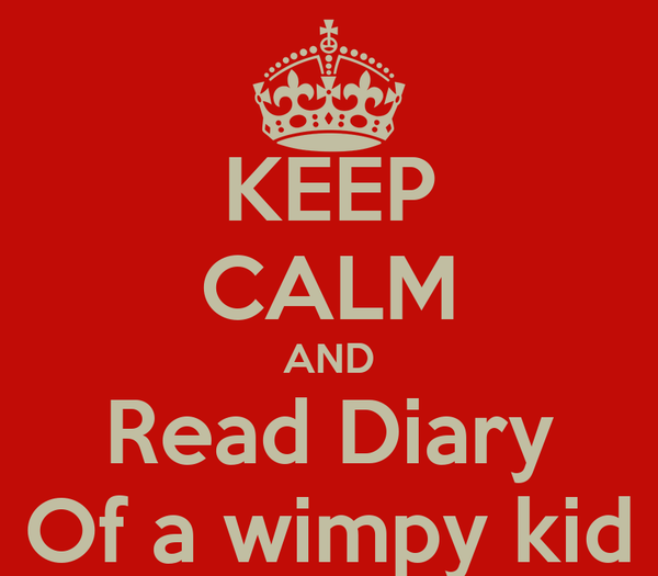 KEEP CALM AND Read Diary Of a wimpy kid