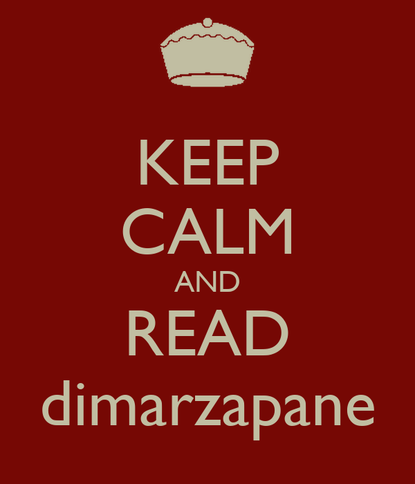 KEEP CALM AND READ dimarzapane
