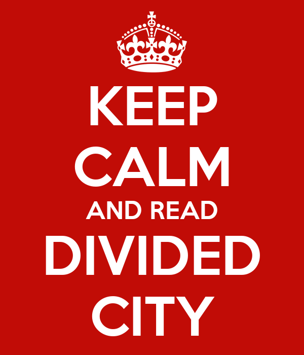 KEEP CALM AND READ DIVIDED CITY