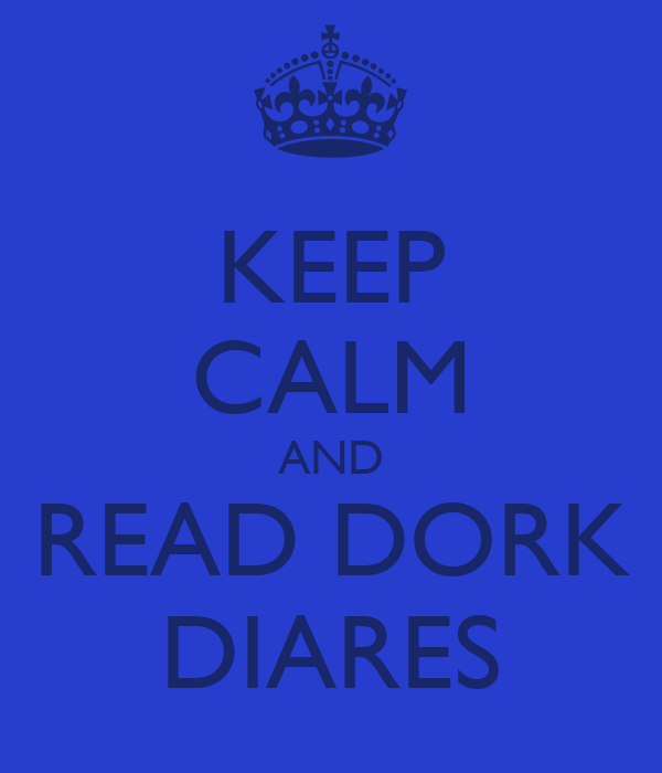 KEEP CALM AND READ DORK DIARES