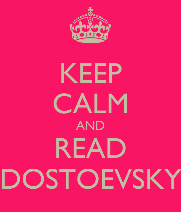KEEP CALM AND READ DOSTOEVSKY
