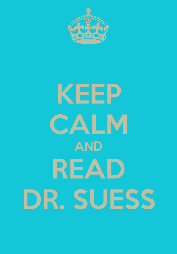 KEEP CALM AND READ DR. SUESS
