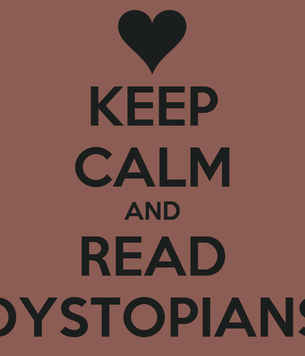 KEEP CALM AND READ DYSTOPIANS