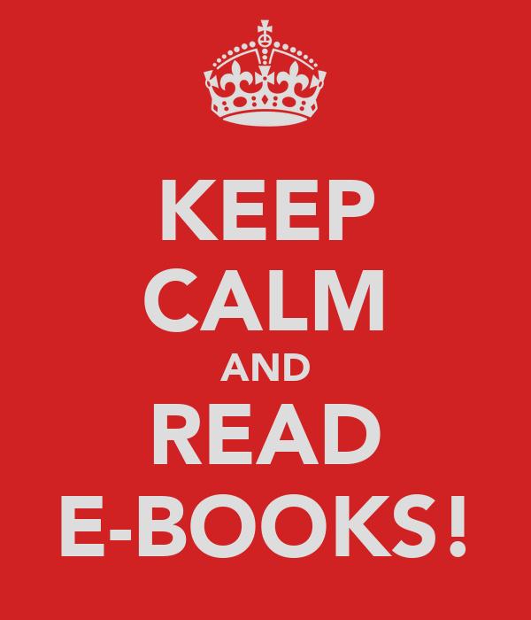 KEEP CALM AND READ E-BOOKS!