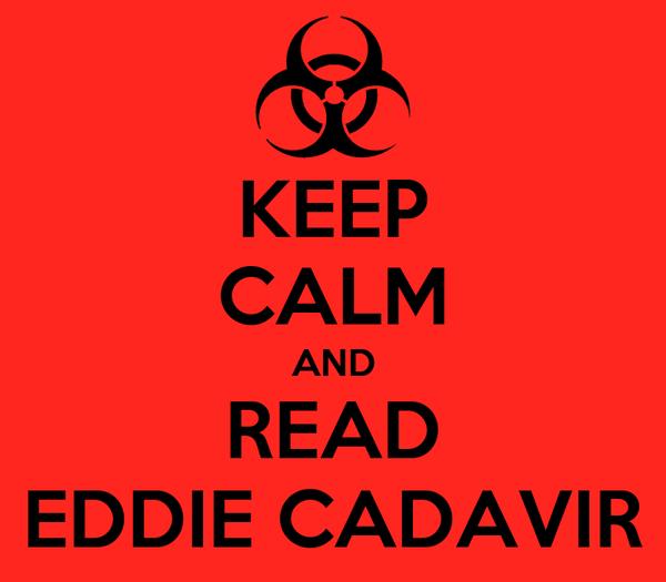 KEEP CALM AND READ EDDIE CADAVIR