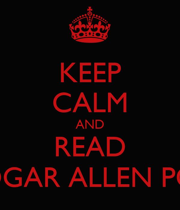 KEEP CALM AND READ EDGAR ALLEN POE