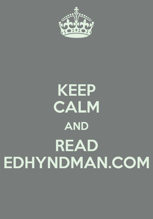 KEEP CALM AND READ EDHYNDMAN.COM