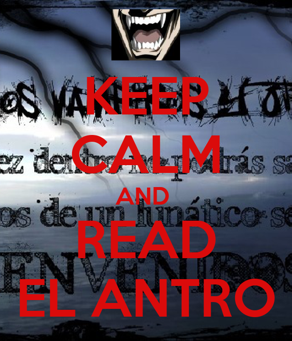 KEEP  CALM AND  READ EL ANTRO