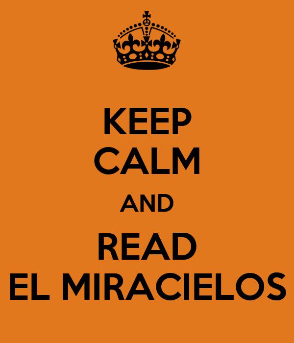 KEEP CALM AND READ EL MIRACIELOS