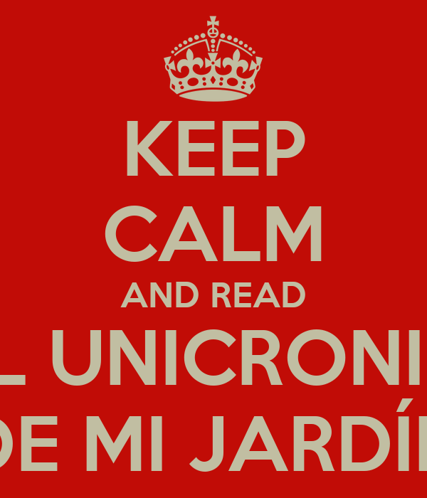 KEEP CALM AND READ EL UNICRONIO DE MI JARDÍN