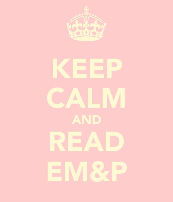 KEEP CALM AND READ EM&P