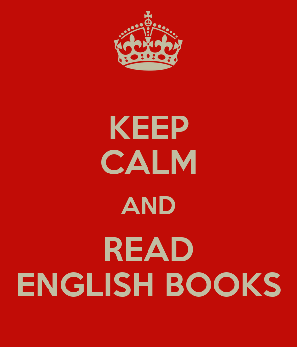 KEEP CALM AND READ ENGLISH BOOKS