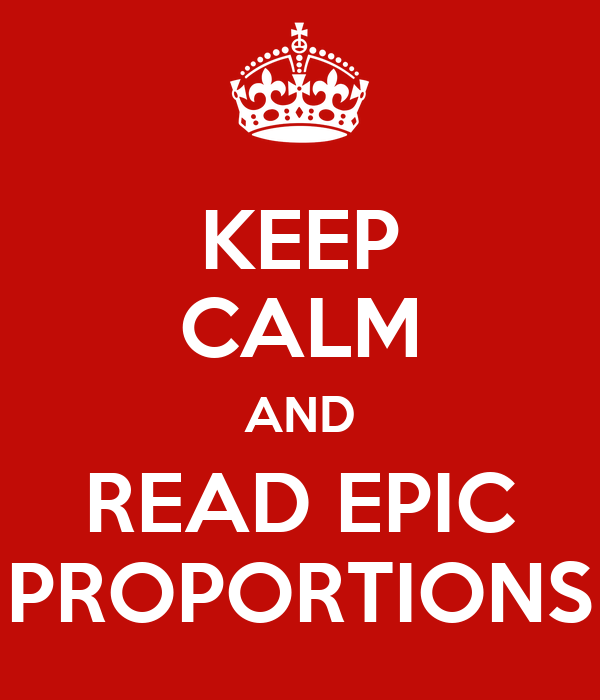 KEEP CALM AND READ EPIC PROPORTIONS