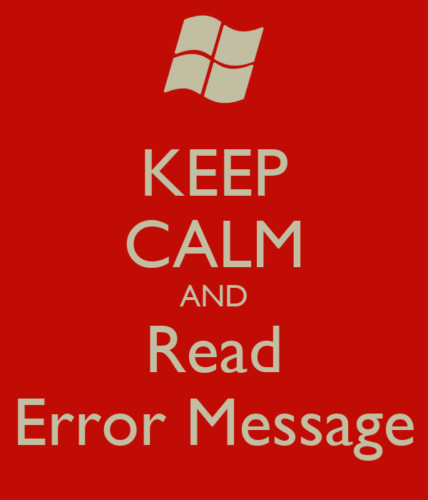 KEEP CALM AND Read Error Message