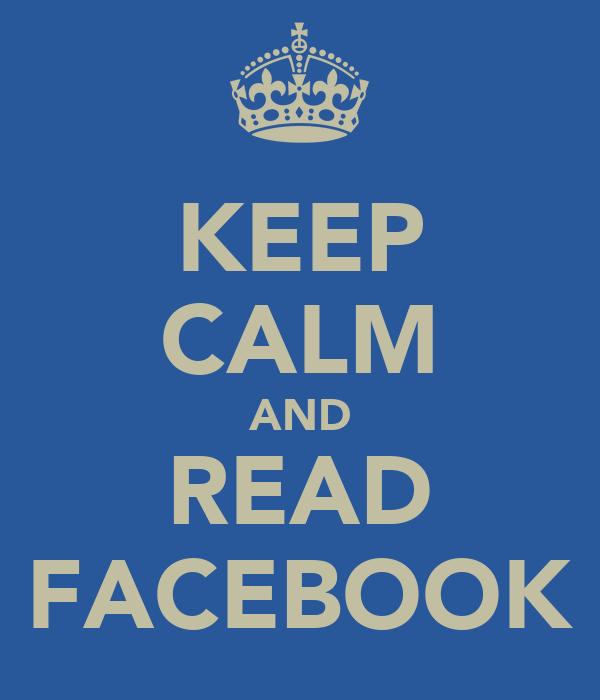 KEEP CALM AND READ FACEBOOK