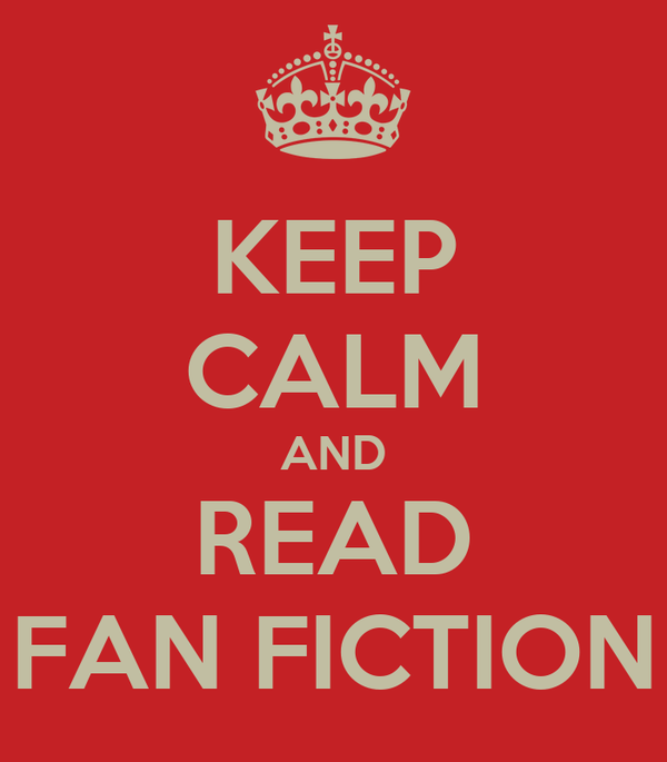 KEEP CALM AND READ FAN FICTION