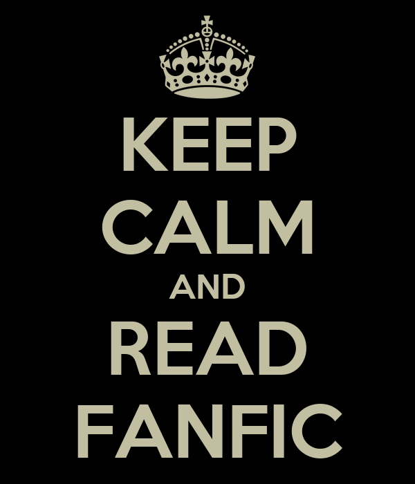 KEEP CALM AND READ FANFIC