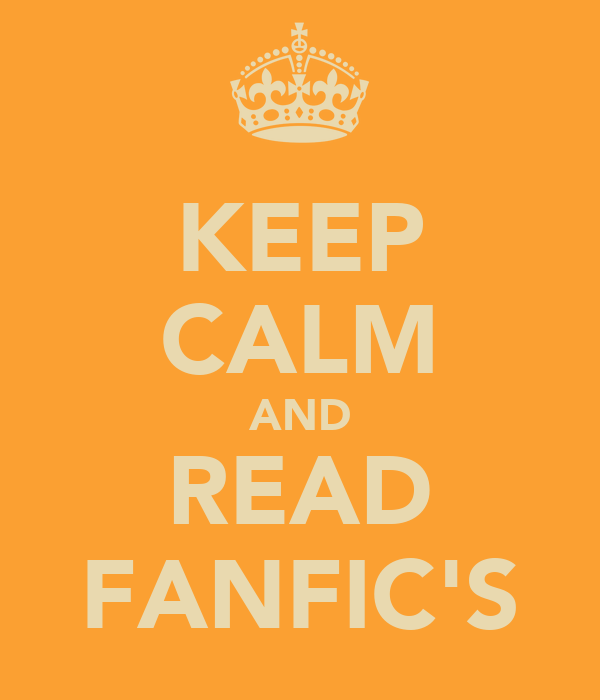 KEEP CALM AND READ FANFIC'S