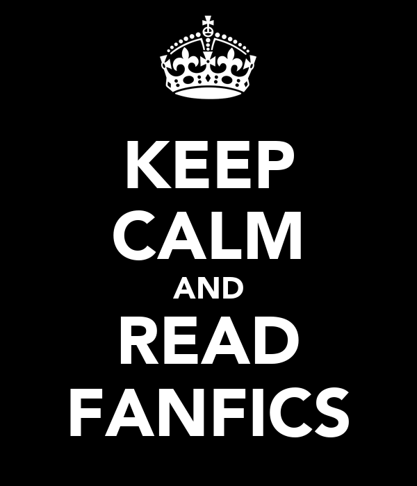 KEEP CALM AND READ FANFICS