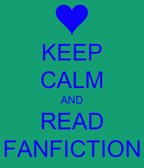 KEEP CALM AND READ FANFICTION