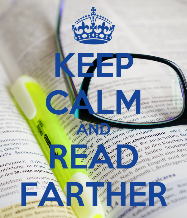 KEEP CALM AND READ FARTHER