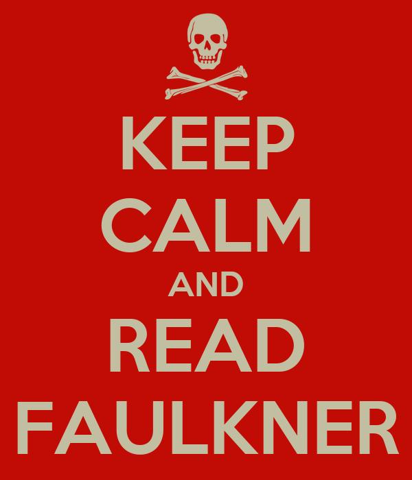 KEEP CALM AND READ FAULKNER