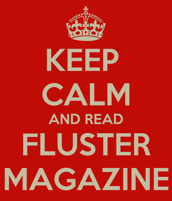 KEEP  CALM AND READ FLUSTER MAGAZINE