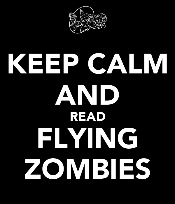 KEEP CALM AND READ FLYING ZOMBIES