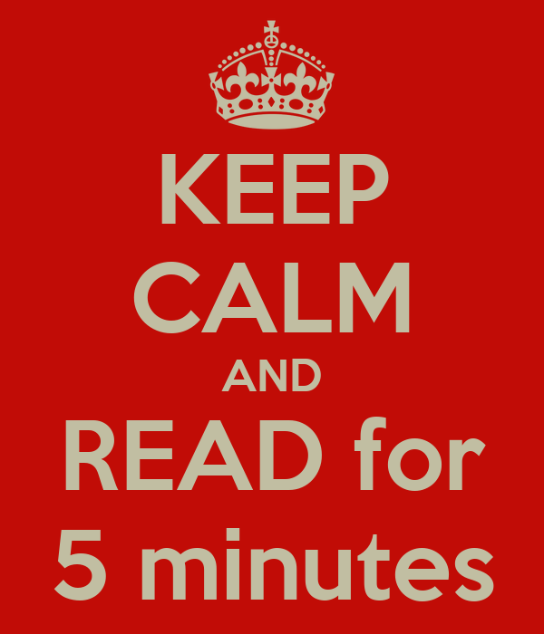 KEEP CALM AND READ for 5 minutes