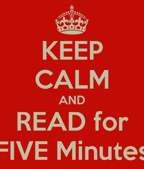 KEEP CALM AND READ for FIVE Minutes