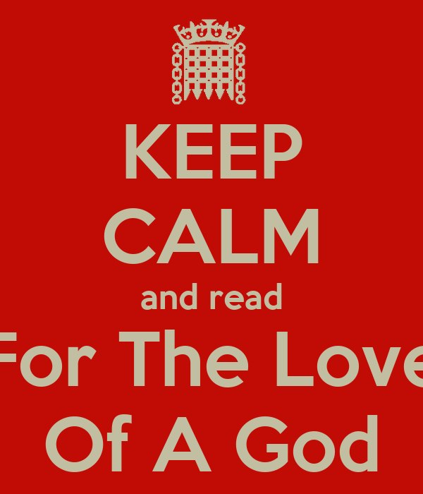 KEEP CALM and read For The Love Of A God