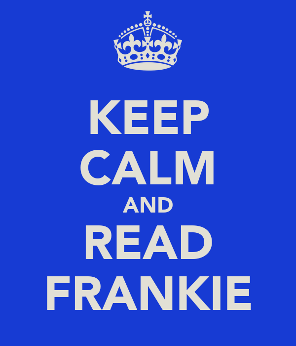 KEEP CALM AND READ FRANKIE