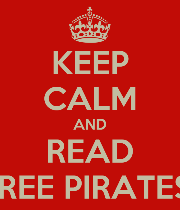 KEEP CALM AND READ FREE PIRATES