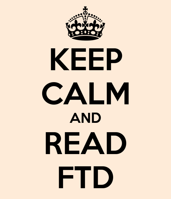 KEEP CALM AND READ FTD