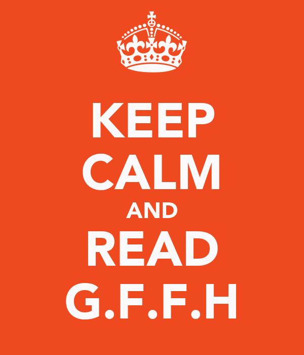 KEEP CALM AND READ G.F.F.H