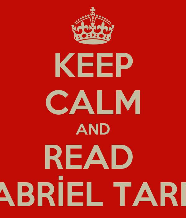 KEEP CALM AND READ  GABRİEL TARDE