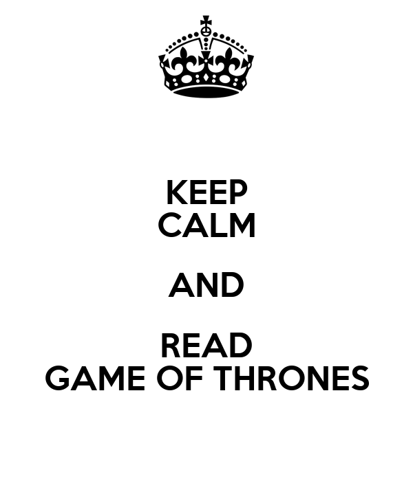 KEEP CALM AND READ GAME OF THRONES