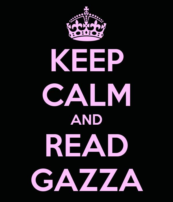 KEEP CALM AND READ GAZZA