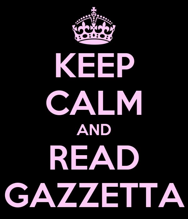 KEEP CALM AND READ GAZZETTA