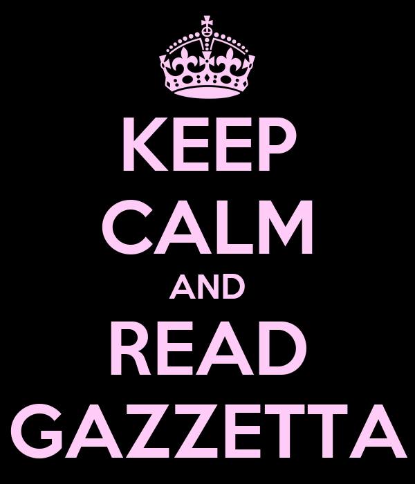 KEEP CALM AND READ GAZZETTA