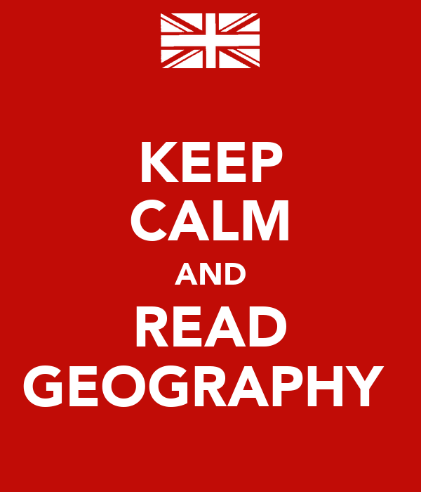 KEEP CALM AND READ GEOGRAPHY