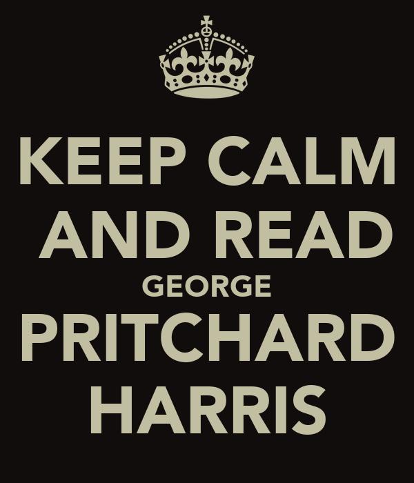 KEEP CALM  AND READ GEORGE PRITCHARD HARRIS
