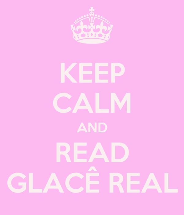 KEEP CALM AND READ GLACÊ REAL