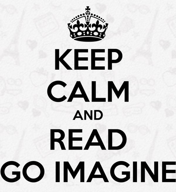 KEEP CALM AND READ GO IMAGINE