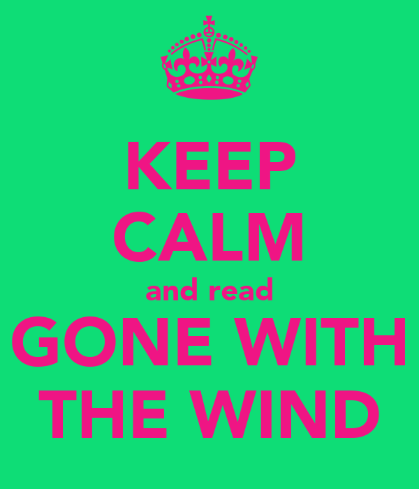 KEEP CALM and read GONE WITH THE WIND